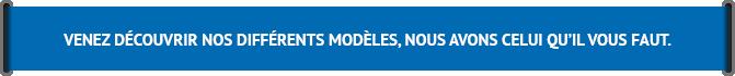 Découvrez nos modèles